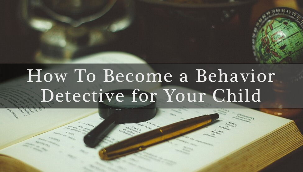 How To Become a Behavior Detective for Your Child [Video]