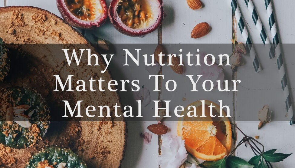 Why Nutrition Matters To Your Mental Health
