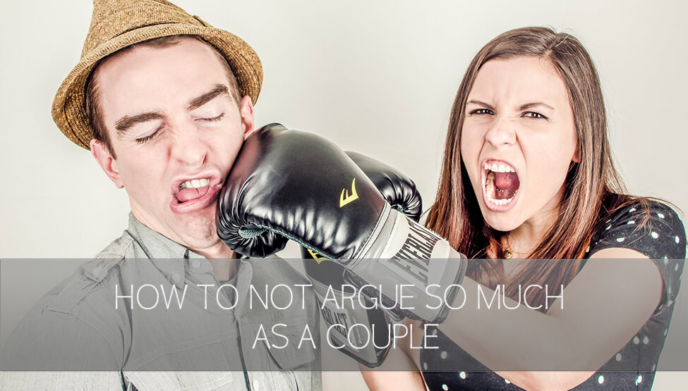How to Not Argue So Much As A Couple