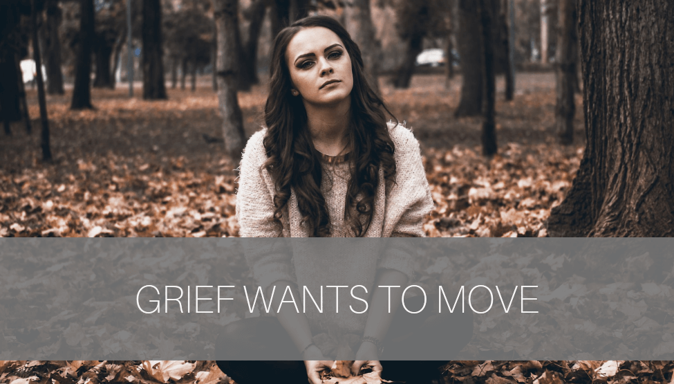 Grief Wants to Move