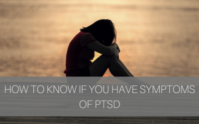 How to Know if You Have Symptoms of PTSD