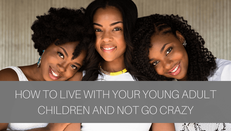 How to Live with Your Young Adult Children and Not Go Crazy!