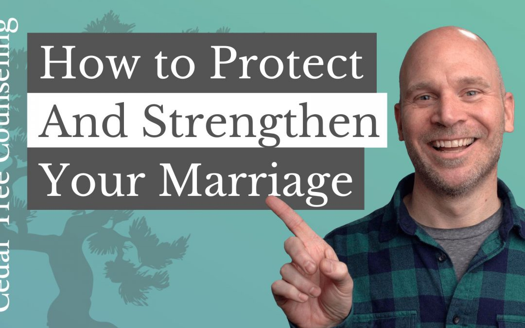 3 Ways to Protect and Strengthen Your Marriage