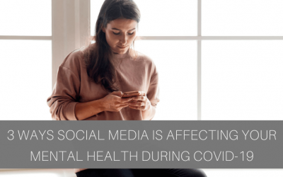 3 Ways Social Media is Affecting Your Mental Health During COVID-19